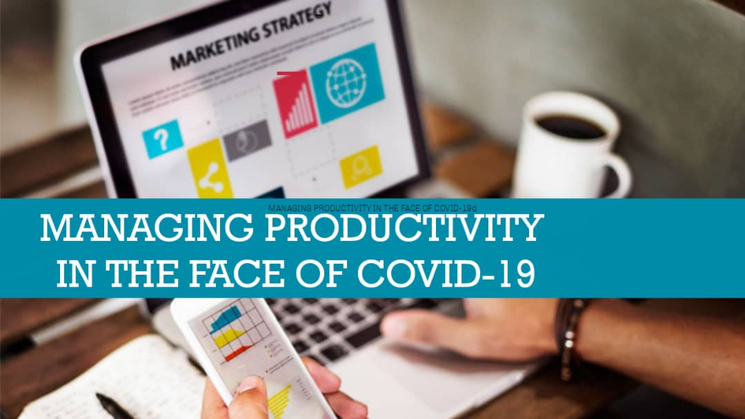 Managing Productivity in the face of COVID-19