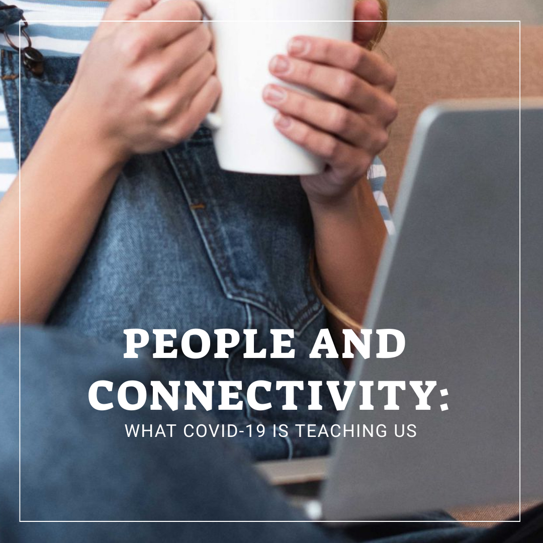 People and Connectivity – What COVID-19 is teaching Us